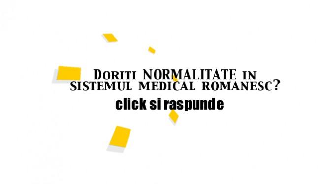 Doriti NORMALITATE in sistemul medical romanesc ?