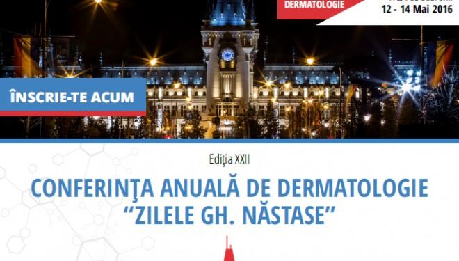 """Conferinta anuala a dermatologilor, """"Zilele Gh. Nastase"""", 12 – 14 mai 2016, Iasi"""