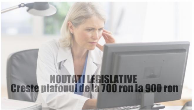 NOUTATI LEGISLATIVE: Se modifica plafonul de la 700 ron la 900 ron iar medicii continua activitatea de agenti fiscali !
